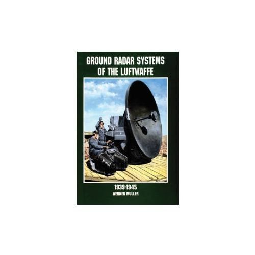 Ground Radar Systems of the Luftwaffe 1939-1945 (9780764305672)