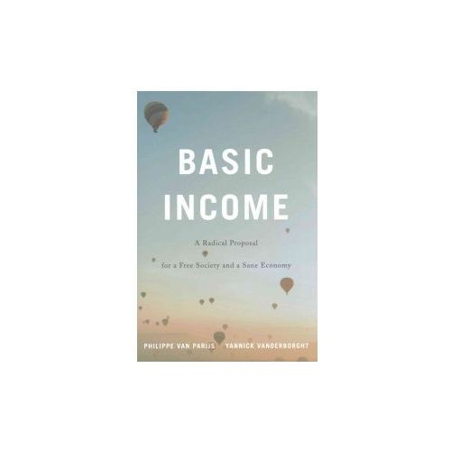 Basic Income - A Radical Proposal For A Free Society And A Sane Economy