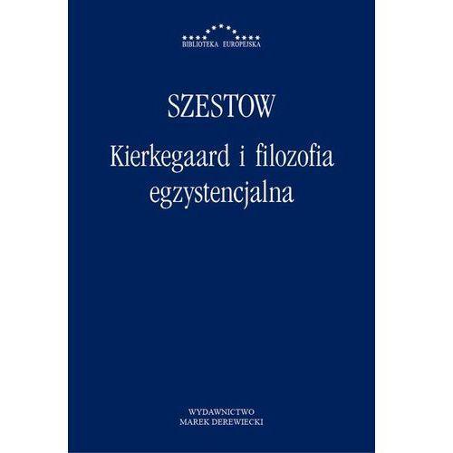Kierkegaard i filozofia egzystencjalna - Lew Szestow, Teresa Dziemińska, Marek Derewiecki