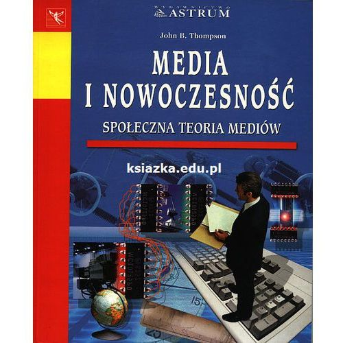 Media i nowoczesność. Społeczna teoria mediów, książka z kategorii Hobby i poradniki