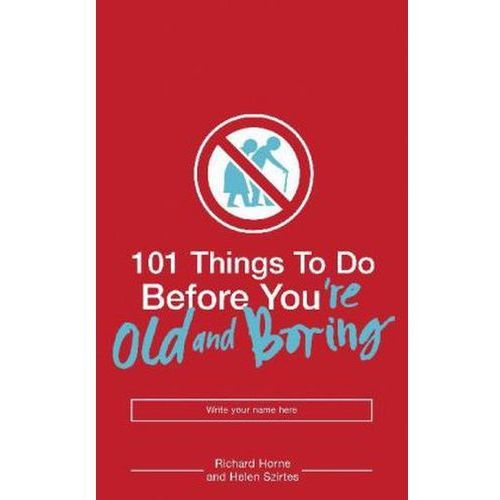 101 THINGS TO DO BEFORE YOU'RE OLD AND BORING (9780747580997)