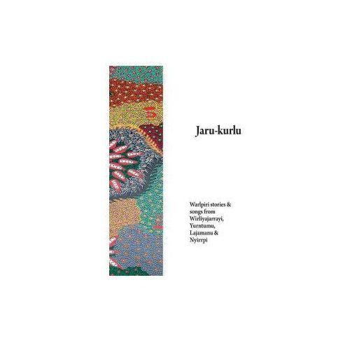Jaru-Kurlu: Warlpiri Stories & Songs from Wirliyajarrayi, Yurntumu, Lajamanu & Nyirrpi