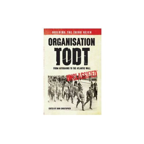 Organisation Todt From Autobahns to Atlantic Wall (9781445638560)