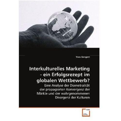 Interkulturelles Marketing - ein Erfolgsrezept im globalen Wettbewerb? (9783639120929)
