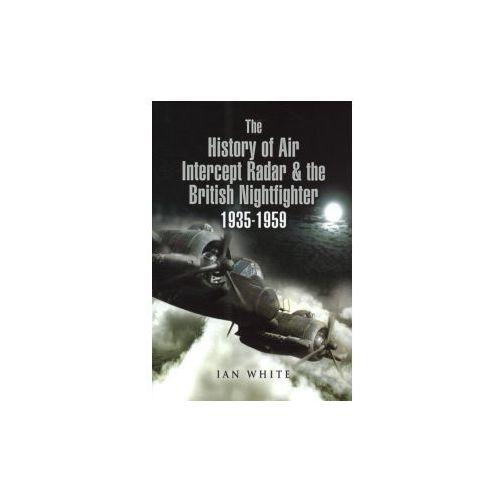 The History Of The Air Intercept Radar And The British Nightfighter 1935 - 1959