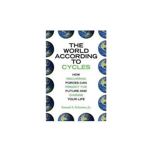 The World According to Cycles: How Recurring Forces Can Predict the Future and Change Your Life (9781602396463)