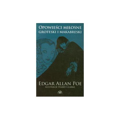 Opowieści miłosne groteski i makabreski Tom 1 [Poe Edgar Allan], Edgar Allan Poe