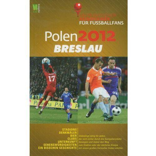 Polen 2012 Breslau Ein praktischer Reisefuhrer fur Fussballfans (9788377781081)