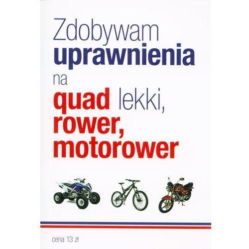 Zdobywam uprawnienia na quad lekki rower motorower (9788364759024)