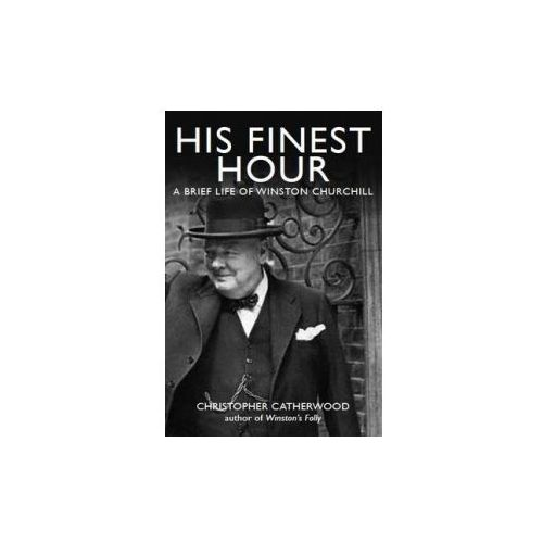 His Finest Hour: A Brief Life of Winston Churchill (9781849010849)