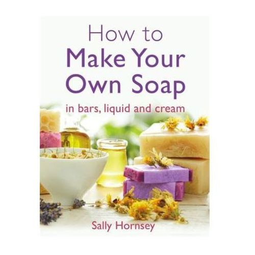 How To Make Your Own Soap (9781908974235)