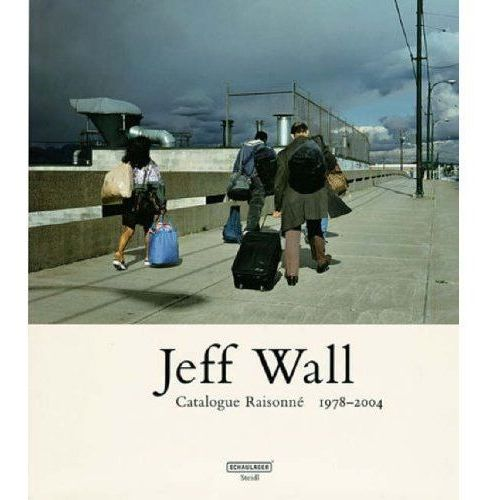 Jeff Wall: Catalogue Raisonne 1978-2004, Steidl