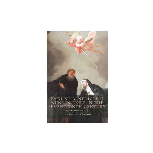 English Benedictine Nuns in Exile in the Seventeenth Century (9781526110022)