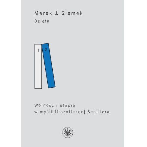 Dzieła Tom 2 Wolność i utopia w myśli filozoficznej Schillera (260 str.)