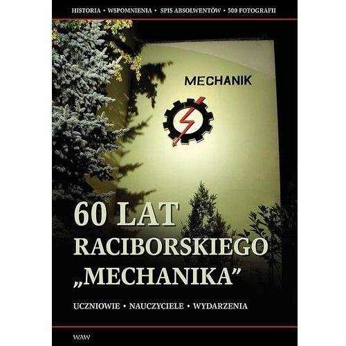 60 lat raciborskiego Mechanika, praca zbiorowa