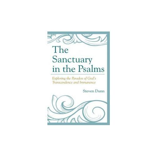 The Sanctuary in the Psalms: Exploring the Paradox of God S Transcendence and Immanence