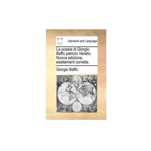 Le poesie di Giorgio Baffo patrizio Veneto. Nuova edizione, esattament corretta.