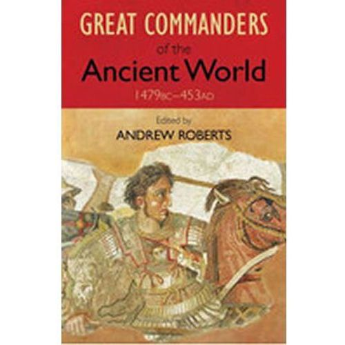 Great Commanders of the Ancient World 1479BC - 453AD