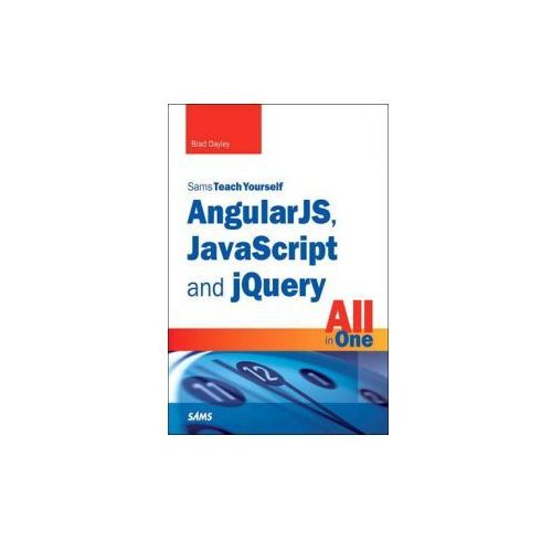 AngularJS, JavaScript, and jQuery All in One, Sams Teach Yourself (9780672337420)