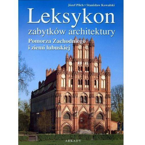 Leksykon zabytków architektury Pomorza Zachodniego i ziemi lubuskiej (448 str.)