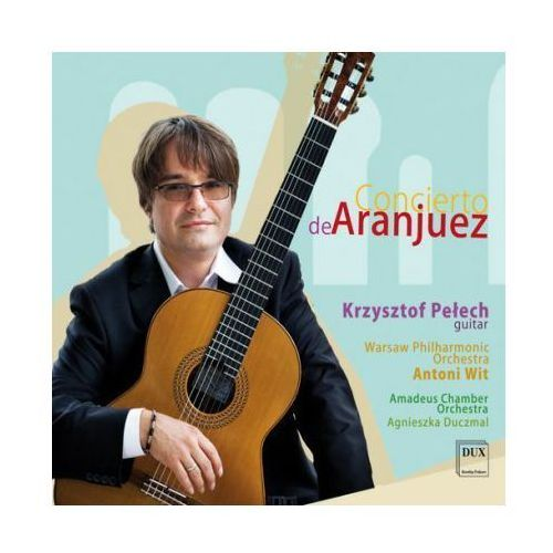 Dux recording producers Concierto de aranjuez - amadeus chamber orchestra, krzysztof pełech, warsaw philharmonic orchestra (5902547008363)