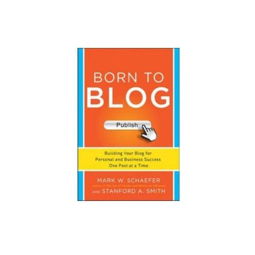 Born to Blog: Building Your Blog for Personal and Business Success One Post at a Time (9780071811163)