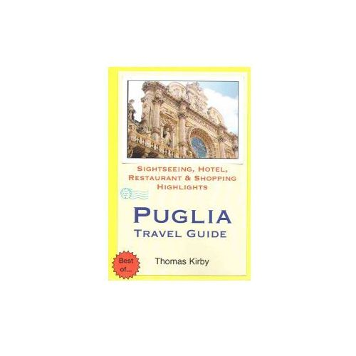 Puglia Travel Guide: Sightseeing, Hotel, Restaurant & Shopping Highlights