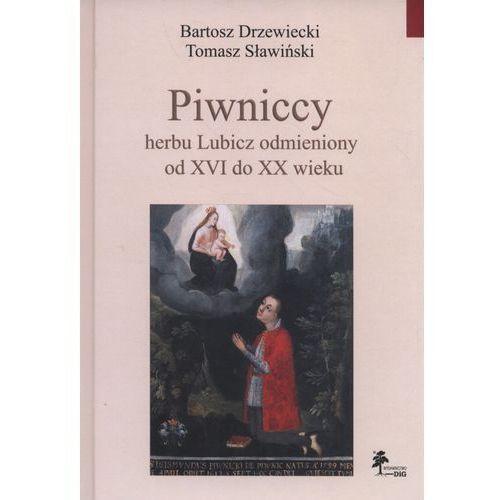 Piwniccy herbu Lubicz odmieniony od XVI do XX wieku - Wysyłka od 3,99 (2016)