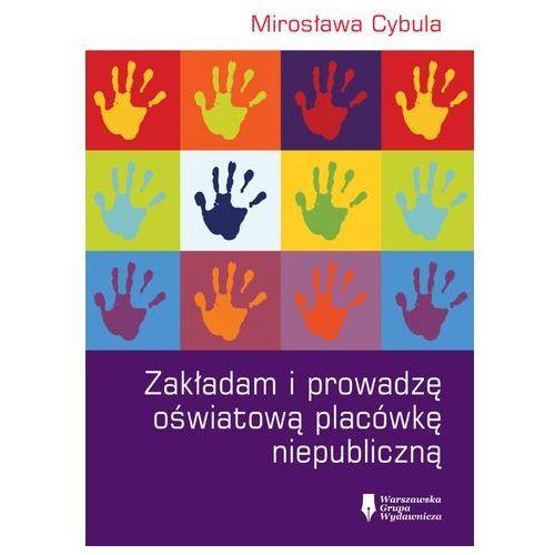 Zakładam i prowadzę oświatową placówkę niepubliczną - Wysyłka od 3,99 - porównuj ceny z wysyłką, Cybula Mirosława - OKAZJE