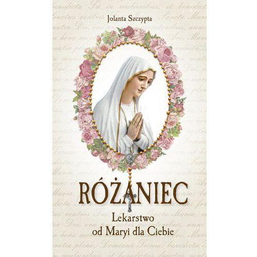 Różaniec Lekarstwo od Maryi dla Ciebie - Jolanta Szczypta, Jolanta Szczypta