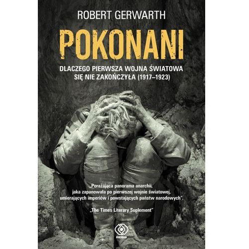 Pokonani. Dlaczego pierwsza wojna światowa się nie zakończyła 1917-1923 - Robert Gerwarth (9788380622111)