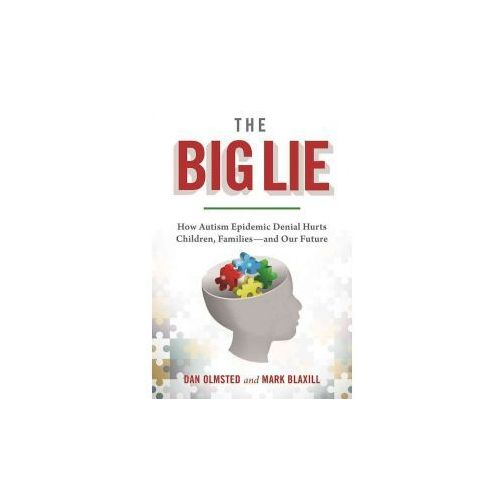 The Big Lie: How Autism Epidemic Denial Hurts Children, Families--And Our Future
