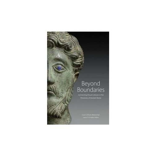 Beyond Boundaries - Connecting Visual Cultures In The Provinces Of Ancient Rome (9781606064719)