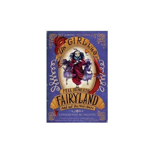 The Girl Who Fell Beneath Fairyland And Led The Revels There (9781472108104)