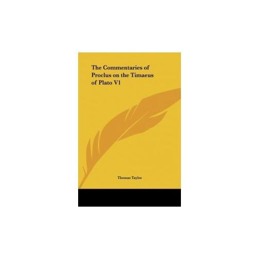 The Commentaries of Proclus on the Timaeus of Plato V1 (9781161360783)