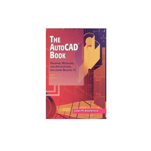 Autocad Book, the:Drawing, Modeling, and Applications Including Release 14 (9780137935710)