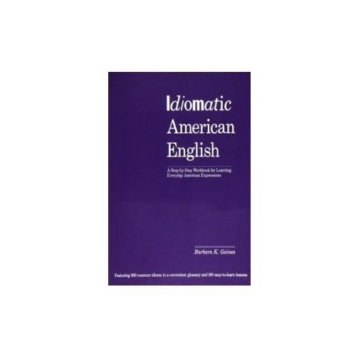 Idiomatic American English: A Step-by-step Workbook For Learning Everyday American Expressions (9781568364582)