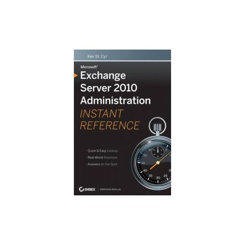 Microsoft Exchange Server 2010 Administration Instant Reference (9780470530504)