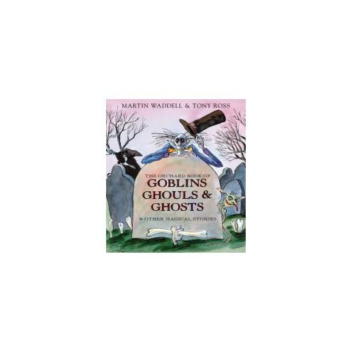 Orchard Book of Goblins, Ghouls and Ghosts and Other Magical (9781841219226)
