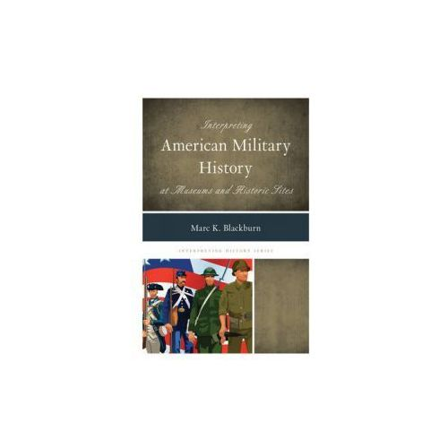 Interpreting American Military History at Museums and Histor (9781442239746)