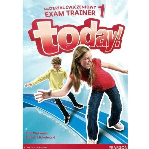 Today! 1. Materiał Ćwiczeniowy Exam Trainer (Do Wersji Wieloletniej), Pearson