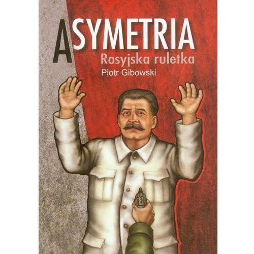 ASYMETRIA. ROSYJSKA RULETKA Piotr Gibowski (9788393541508)