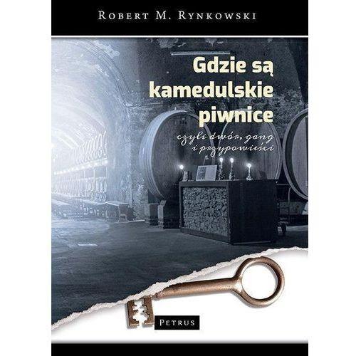 Gdzie są kamedulskie piwnice czyli dwór gang i przypowieści - Rynkowski Robert M., Robert M. Rynkowski