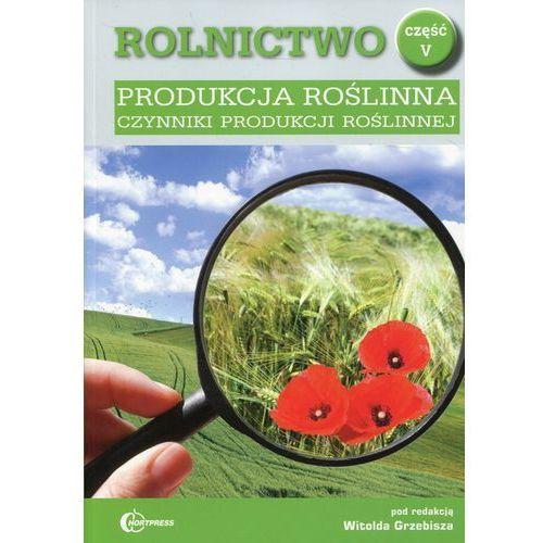 Produkcja roślinna Środowisko i podstawy agrotechniki Rolnictwo cz.5 Podręcznik do nauki zawodu Technik rolnik - Grzebisz Witold (9788389211439)