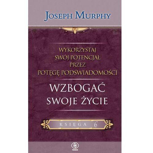 Wykorzystaj swój potencjał przez potęgę podświadomości - księga 6, Murphy Joseph