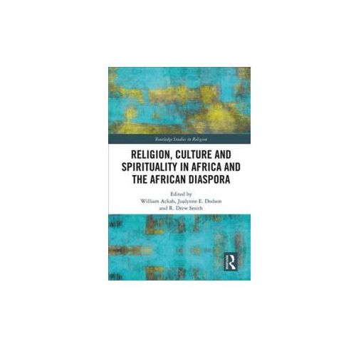Religion, Culture and Spirituality in Africa and the African Diaspora (9781138205840)
