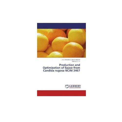 Production and Optimization of lipase from Candida rugosa NCIM 3467 (9783848432776)