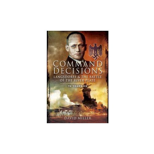 Command Decisions: Langsdorff and the Battle of the River Pl (9781848844902)
