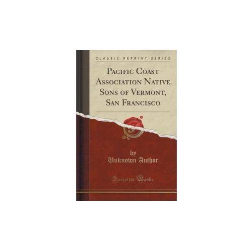 Pacific Coast Association Native Sons Of Vermont, San Francisco (Classic Reprint)
