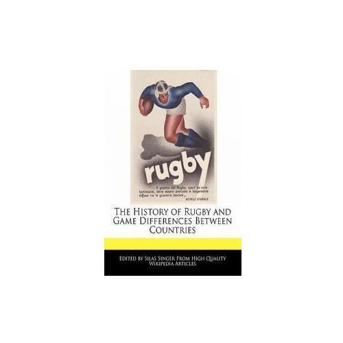 The History of Rugby and Game Differences Between Countries (9781241589769)